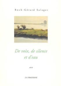 De voix, de silence et d'eau : récit - Roch-GérardSalager