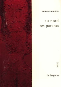 Au Nord tes parents - AntoineMouton