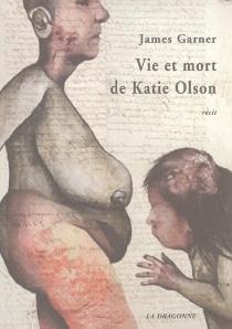 Vie et mort de Katie Olson : récit - James FinnGarner