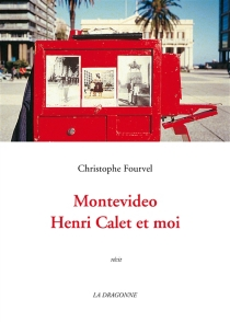 Montevideo, Henri Calet et moi : récit - ChristopheFourvel