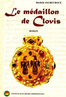 Le médaillon de Clovis - MichèleFauret-Roux