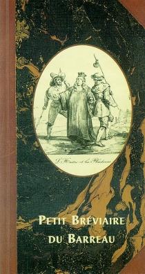 Petit bréviaire du Barreau : recueil alphabétique de dictons, citations et grands principes -