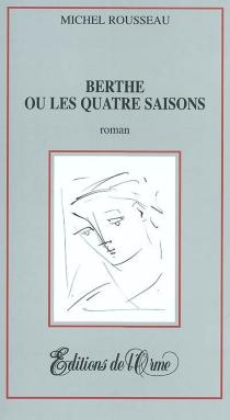 Berthe ou Les quatre saisons - MichelRousseau