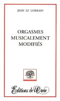 Orgasmes musicalement modifiés - JeanLe Lorrain