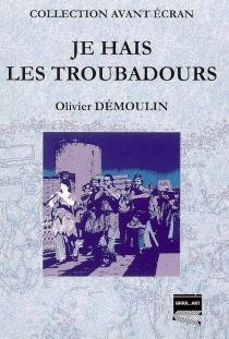 Je hais les troubadours - OlivierDémoulin