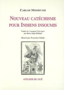 Nouveau catéchisme pour Indiens insoumis - CarlosMonsivais
