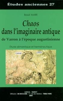 Chaos dans l'imaginaire antique : de Varron à l'époque augustinienne : étude sémantique et herméneutique - BassirAmiri