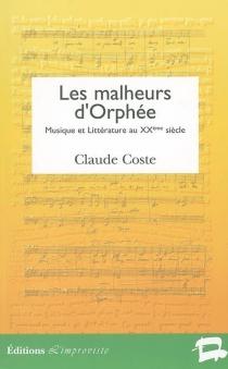 Les malheurs d'Orphée : littérature et musique au XXe siècle - ClaudeCoste