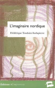 L'imaginaire nordique : représentations de l'âme scandinave (1870-1920) - FrédériqueToudoire-Surlapierre