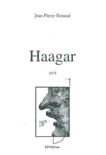 Haagar : récit (1986-2001) - Jean-PierreRenaud