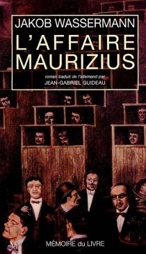 L'affaire Maurizius| Suivi de Réflexions sur l'affaire Maurizius - JakobWassermann