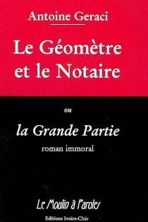 Le géomètre et le notaire ou La grande partie : roman immoral - AntoineGeraci