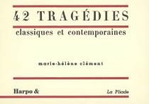 42 tragédies classiques et contemporaines - Marie-HélèneClément