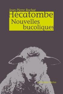Hécatombe : nouvelles bucoliques - Jean-PierreRochat