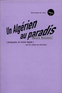 Un Algérien au paradis| Suivi de Un mot, espoir : entretien avec Areski Metref - RachidMessaoudi