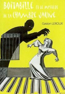 Le mystère de la chambre jaune : aventures extraordinaires de Joseph Boitabille, reporter - GastonLeroux