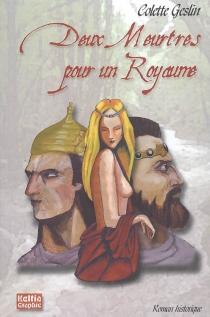 Deux meurtres pour un royaume : roman historique - ColetteGeslin