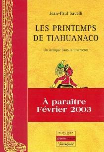 Le printemps de Tiahuanaco : un Aztèque dans la tourmente - Jean-PaulSavelli
