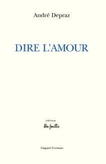 Dire l'amour - AndréDepraz