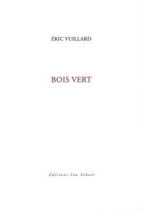 Bois vert - ÉricVuillard