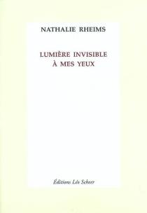Lumière invisible à mes yeux - NathalieRheims