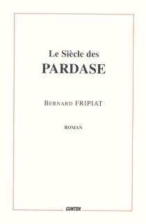 Le siècle de Pardase - BernardFripiat