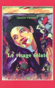 Le visage éclaté - DanielleVienney