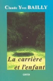La carrière et l'enfant - Claude YvesBailly