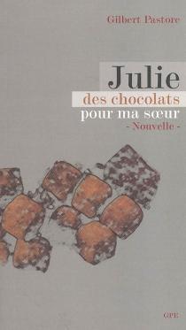 Julie, des chocolats pour ma soeur - GilbertPastore