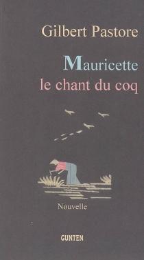 Mauricette, le chant du coq - GilbertPastore