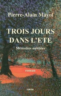 Trois jours dans l'été : mémoires oubliées - Pierre-AlainMayol