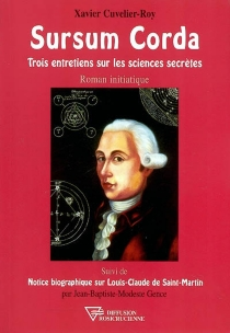 Sursum Corda : trois entretiens sur les sciences secrètes| Suivi de Notice biographique sur Louis-Claude de Saint-Martin -