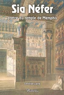Sia Néfer, prêtre du temple de Memphis - ChristianLarré