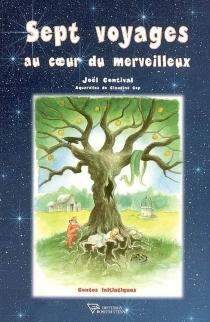Sept voyages au coeur du merveilleux - JoëlContival