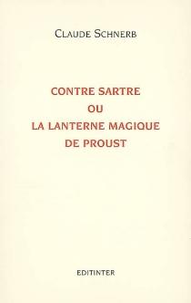 Contre Sartre ou La lanterne magique de Proust - ClaudeSchnerb