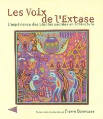 Les voix de l'extase : l'expérience des plantes sacrées en littérature -