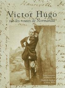 Victor Hugo sur les routes de Normandie - VictorHugo