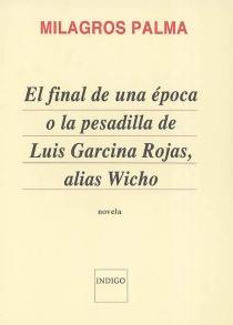 El final de una época o La pesadilla de Luis Garcina Rojas, alias Wicho - MilagrosPalma