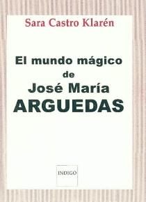 El mundo magico de José Maria Arguedas - SaraCastro-Klarén