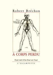 A corps perdu : essais - RobertBréchon