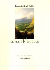 Le petit véhicule - François-RenéDaillie