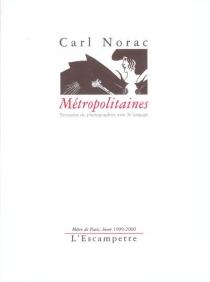 Métropolitaines : tentative de photographier avec le langage : métro de Paris, hiver 1999-2000 - CarlNorac
