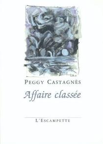 Affaire classée - PeggyCastagnès