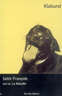 Saint François : un petit roman| Suivi de La maladie : un récit - Klabund