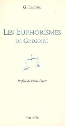 Les euphorismes de Grégoire - GrégoireLacroix