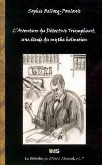 L'aventure du détective triomphant, une étude du mythe holmesien - SophieBellocq-Poulonis