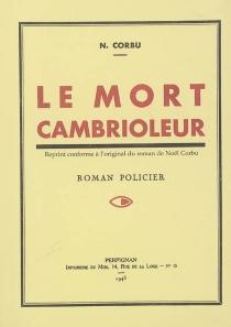 Le mort cambrioleur : roman policier - NoëlCorbu