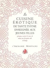 La cuisine érotique de tante Thyne enseignée aux jeunes filles : préceptes, recettes et tours de main, avec des petits culs de lampe - Manuel deGuëze