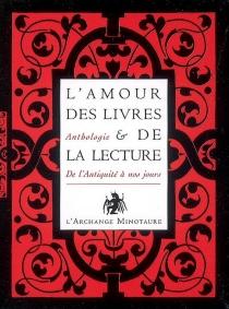 L'amour des livres et de la lecture : de l'Antiquité à nos jours : anthologie -