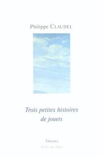 Trois petites histoires de jouets - PhilippeClaudel